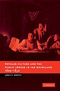 Popular Culture and the Public Sphere in the Rhineland, 1800 1850