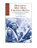African Studies #111: Defeating Mau Mau, Creating Kenya: Counterinsurgency, Civil War, & Decolonization by Daniel Branch