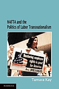 NAFTA and the Politics of Labor Transnationalism (Cambridge Studies in Contentious Politics)