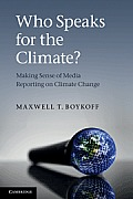 Who Speaks for the Climate?: Making Sense of Media Reporting on Climate Change Cover