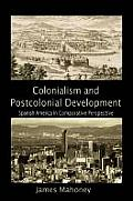 Colonialism & Postcolonial Development Spanish America in Comparative Perspective