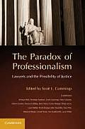 Paradox of Professionalism Lawyers & the Possibility of Justice Edited by Scott L Cummings