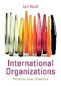 International Organizations: Politics, Law, Practice. by Hurd Ian