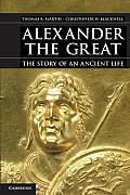 Alexander the Great The Story of an Ancient Life