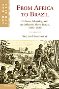 From Africa to Brazil Culture Identity & an Atlantic Slave Trade 1600 1830