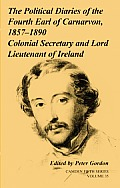 The Political Diaries of the Fourth Earl of Carnarvon, 1857-1890: Volume 35: Colonial Secretary and Lord-Lieutenant of Ireland (Camden Fifth)