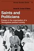 Saints and Politicians: Essays in the Organization of a Senegalese Peasant Society