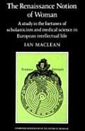 Renaissance Notion of Woman a study in the fortunes of scholasticism & medical science in European intellectual life