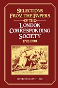 Selections from the Papers of the London Corresponding Society 1792 1799