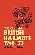 British Railways 1948-73: A Business History