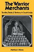 Warrior Merchants: Textiles, Trade, & Territory in South India