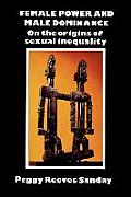 Female Power & Male Dominance On the Origins of Sexual Inequality
