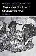 Arrian: Alexander the Great: Selections from Arrian (Translations from Greek & Roman Authors)