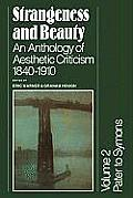 Strangeness and Beauty: Volume 2, Pater to Symons: An Anthology of Aesthetic Criticism 1840 1910