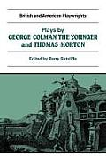 Plays by George Colman the Younger and Thomas Morton: Inkle and Yarico, the Surrender of Calais, the Children in the Wood, Blue Beard or Female Curios