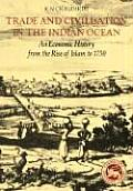 Trade & Civilisation in the Indian Ocean An Economic History from the Rise of Islam to 1750