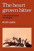 Heart Grown Bitter A Chronicle Of Cypriot War Refugees