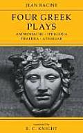 Jean Racine: Four Greek Plays: Andromache-Iphigenia, Phaedra-Athaliah