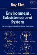Environment, Subsistence and System: The Ecology of Small-Scale Social Formations (London Mathematical Society Lecture Note Series,) Cover