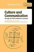 Culture and Communication: The Logic by Which Symbols Are Connected. an Introduction to the Use of Structuralist Analysis in Social Anthropology (Themes in the Social Sciences)