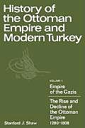 History of the Ottoman Empire and Modern Turkey: Volume 1, Empire of the Gazis: The Rise and Decline of the Ottoman Empire 1280 1808