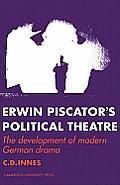 Erwin Piscator's Political Theatre: The Development of Modern German Drama