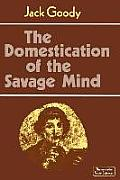 The Domestication of the Savage Mind (Themes in the Social Sciences) Cover