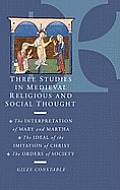 Three Studies in Medieval Religious and Social Thought: The Interpretation of Mary and Martha, the Ideal of the Imitation of Christ, the Orders of Soc