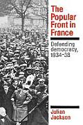 The Popular Front in France: Defending Democracy, 1934-38