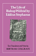 The Life of Bishop Wilfrid by Eddius Stephanus
