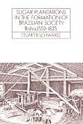 Cambridge Latin American Studies #52: Sugar Plantations in the Formation of Brazilian Society: Bahia, 1550-1835