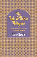 The Babi and Baha'i Religions: From Messianic Shiism to a World Religion