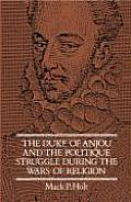 Duke of Anjou & the Politique Struggle During the Wars of Religion