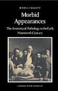 Morbid Appearances The Anatomy Of Pathology in the Early Nineteenth Century