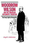 Woodrow Wilson & the American Diplomatic Tradition: The Treaty Fight in Perspective