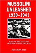 Mussolini Unleashed, 1939 1941: Politics and Strategy in Fascist Italy's Last War