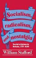 Socialism, Radicalism, and Nostalgia: Social Criticism in Britain, 1775-1830