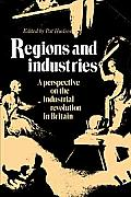 Regions and Industries: A Perspective on the Industrial Revolution in Britain
