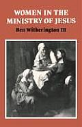 Women in the Ministry of Jesus: A Study of Jesus' Attitudes to Women and Their Roles as Reflected in His Earthly Life