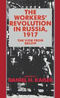 The Workers' Revolution in Russia, 1917: The View from Below