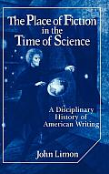 The Place of Fiction in the Time of Science: A Disciplinary History of American Writing (Cambridge Studies in American Literature & Culture)