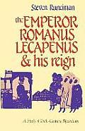The Emperor Romanus Lecapenus and His Reign: A Study of Tenth-Century Byzantium (Cambridge Paperback Library)