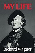 Richard Wagner: My Life