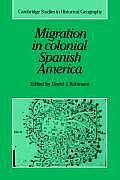 Cambridge Studies in Historical Geography #16: Migration in Colonial Spanish America