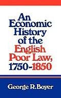 An Economic History of the English Poor Law, 1750 1850