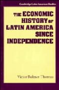 Cambridge Latin American Studies #0077: The Economic History of Latin America Since Independence