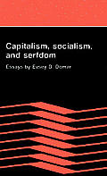 Capitalism, Socialism, and Serfdom: Essays by Evsey D. Domar