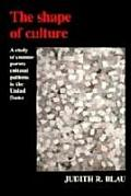 Shape of Culture a Study of Contemporary Cultural Patterns in the United States
