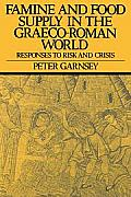 Famine and Food Supply in the Graeco-Roman World: Responses to Risk and Crisis