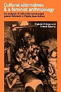 Cultural Alternatives & a Feminist Anthropology An Analysis of Culturally Constructed Gender Interests in Papua New Guinea